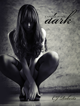 Captive in the Dark by CJ Roberts (The Dark Duet #1)